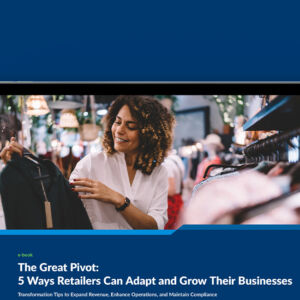 The Great Pivot: 5 Ways Retailers Can Adapt and Grow Their Businesses
