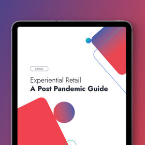 Experiential Retail: A Post-Pandemic Guide